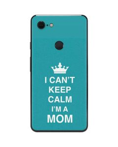 I Cant Keep Calm Im a Mom Google Pixel 3 XL Skin