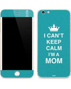 I Cant Keep Calm Im a Mom iPhone 6/6s Plus Skin