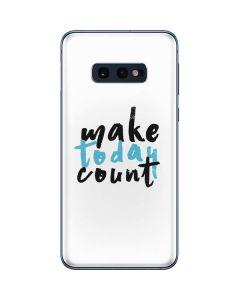 Make Today Count Galaxy S10e Skin