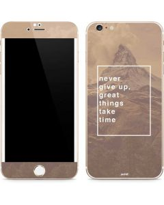 Never Give Up Great Things Take Time iPhone 6/6s Plus Skin