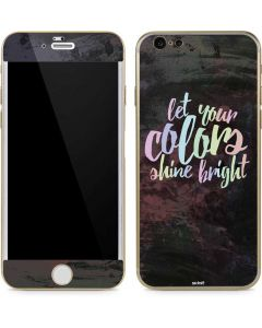 Let Your Colors Shine Bright iPhone 6/6s Skin