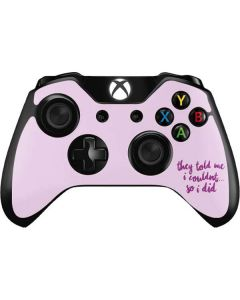 They Told Me I Couldnt So I Did Xbox One Controller Skin