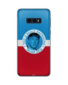 This Is Really Happening Trump 2016 Galaxy S10e Skin