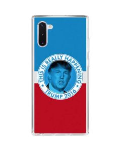 This Is Really Happening Trump 2016 Galaxy Note 10 Clear Case