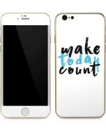 Make Today Count iPhone 6/6s Skin