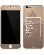Never Give Up Great Things Take Time iPhone 6/6s Skin